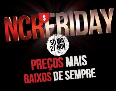 NCR Friday garante que nesta sexta-feira terá os preços mais baixos de sempre!!!