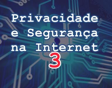Privacidade e Segurança na Internet [Parte 3]
